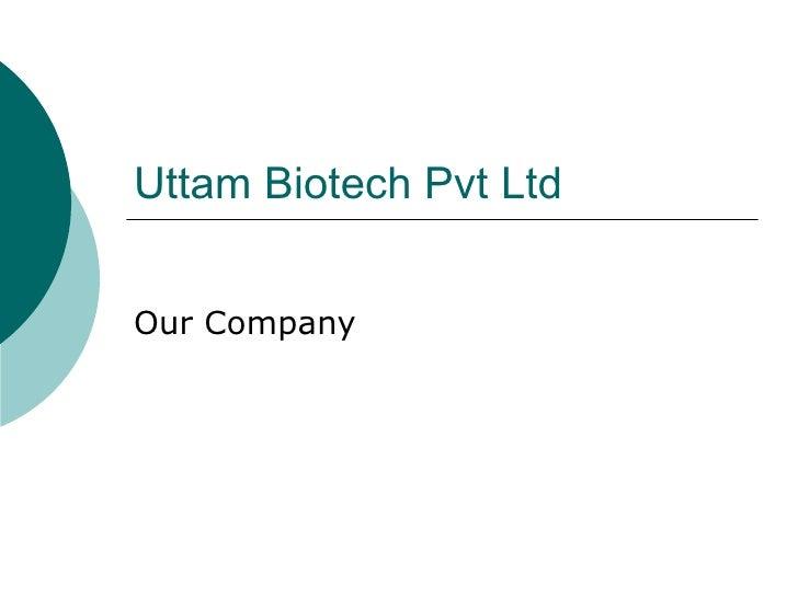 Uttam Biotech Pvt Ltd Our Company