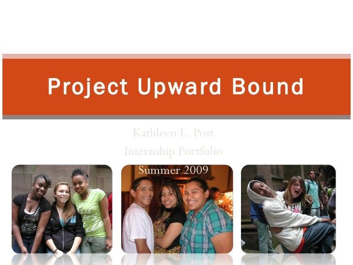 Project Upward Bound Kathleen L. Post Internship Portfolio Summer 2009