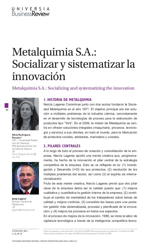 UNIVERSIA BUSINESS REVIEW | Tercer trimestre 2009 | ISSN: 1698-5117 40 Metalquimia S.A.: Socializar y sistematizar la inno...