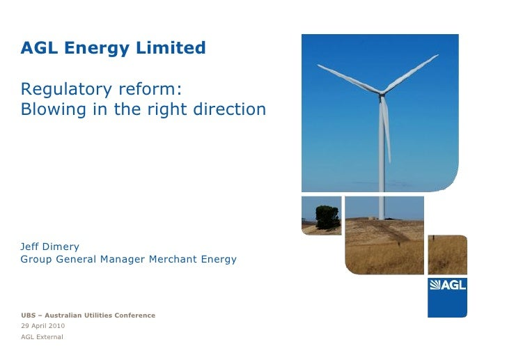 AGL Energy Limited  Regulatory reform: Blowing in the right direction     Jeff Dimery Group General Manager Merchant Energ...