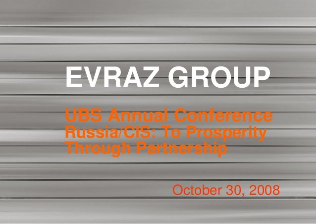 EVRAZ GROUPUBS Annual ConferenceRussia/CIS: To ProsperityThrough Partnership             October 30, 2008