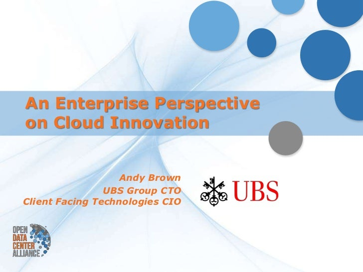 An Enterprise Perspectiveon Cloud Innovation                   Andy Brown                UBS Group CTOClient Facing Techno...