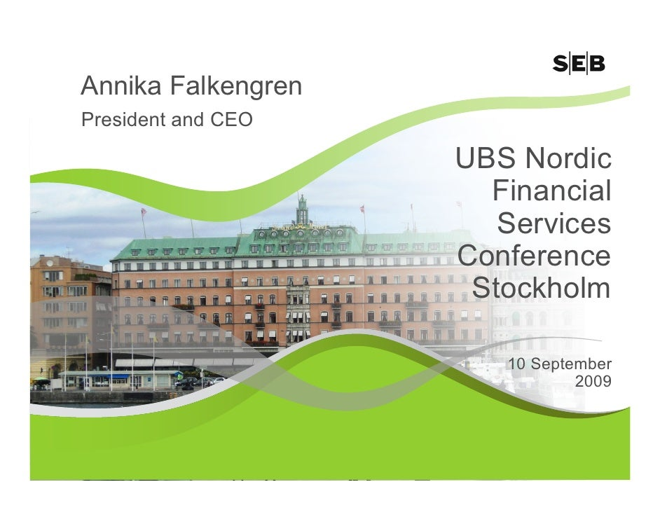 Annika Falkengren President and CEO                      UBS Nordic                       Financial                       ...