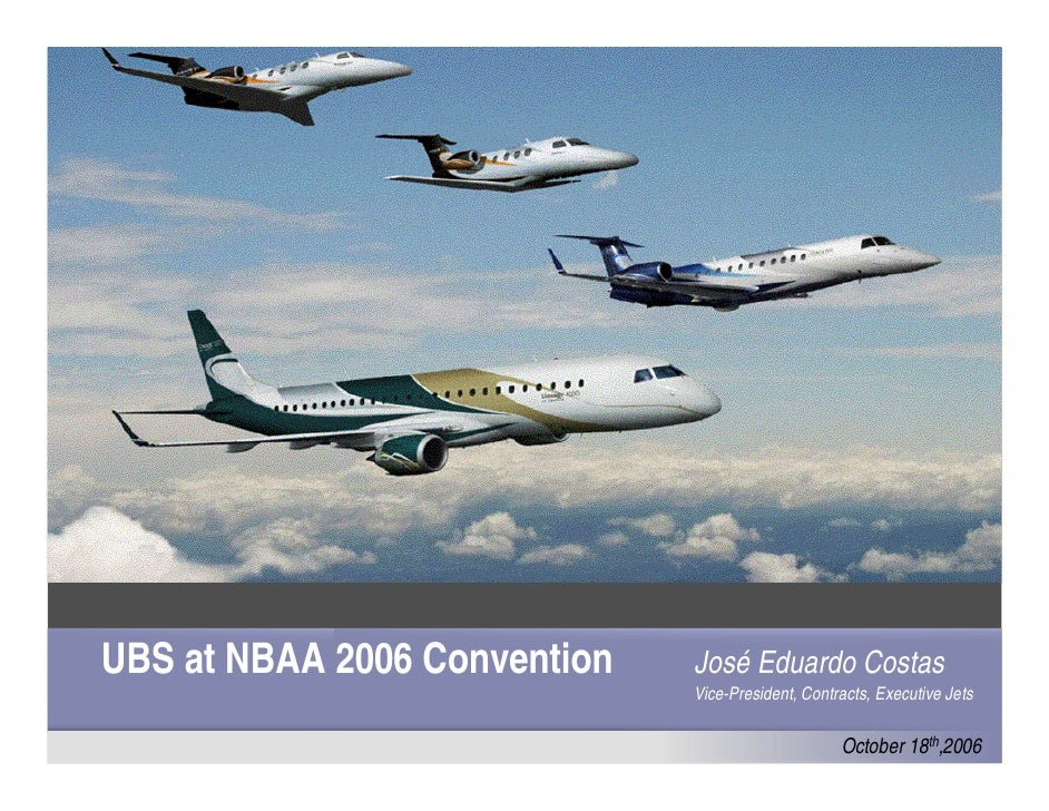 UBS at NBAA 2006 Convention   José Eduardo Costas                               Vice-President, Contracts, Executive Jets ...