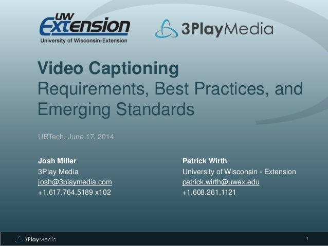 Video Captioning Requirements, Best Practices, and Emerging Standards UBTech, June 17, 2014 Josh Miller 3Play Media josh@3...