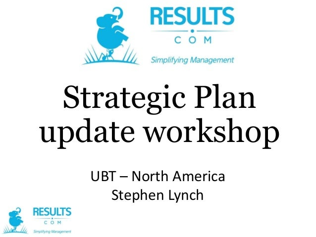 Strategic Plan update workshop UBT – North America Stephen Lynch