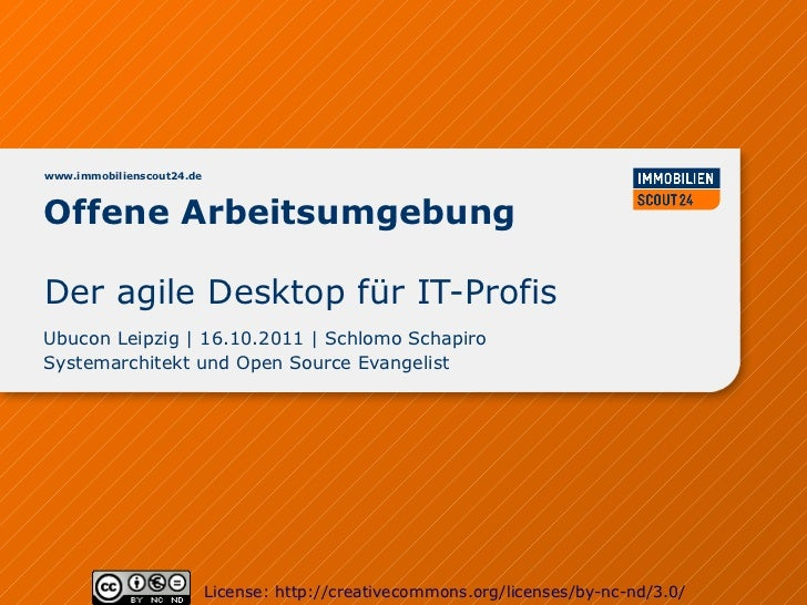 www.immobilienscout24.deOffene ArbeitsumgebungDer agile Desktop für IT-ProfisUbucon Leipzig | 16.10.2011 | Schlomo Schapir...