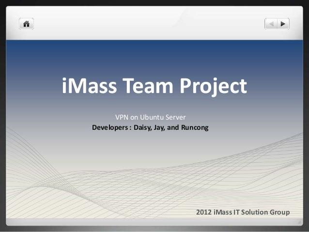 iMass Team Project        VPN on Ubuntu Server  Developers : Daisy, Jay, and Runcong                                  2012...