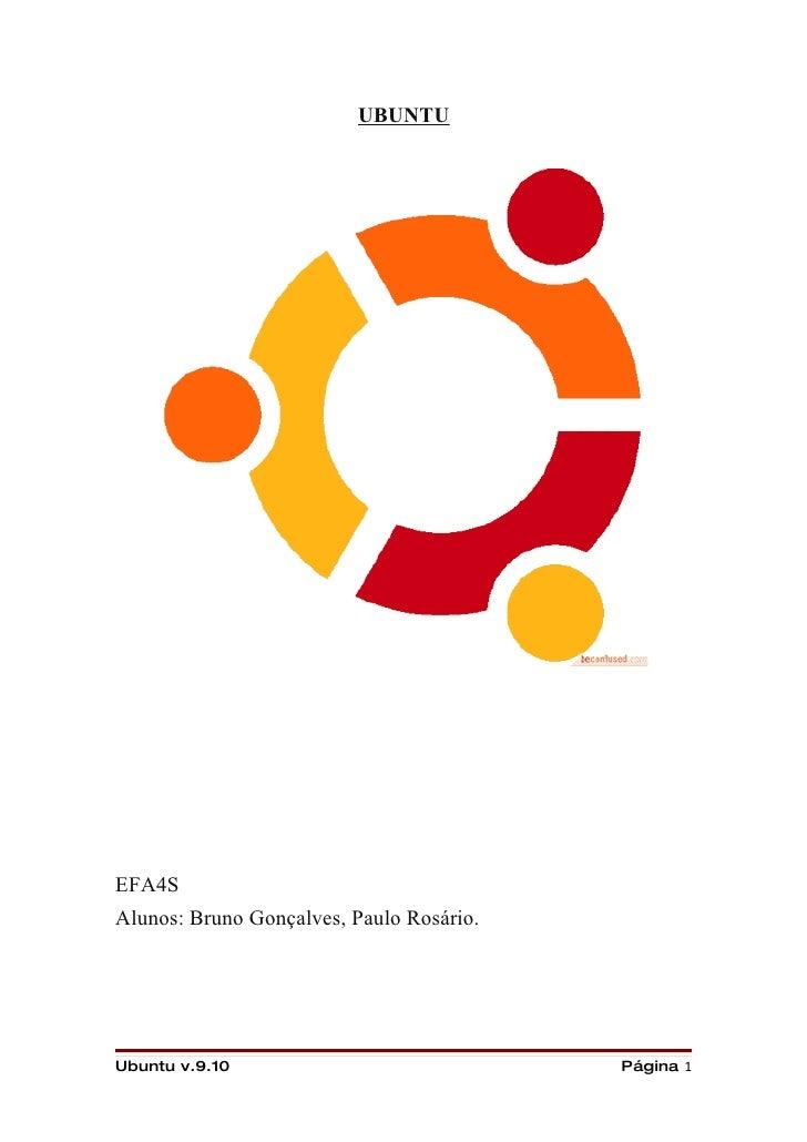 UBUNTU     EFA4S Alunos: Bruno Gonçalves, Paulo Rosário.     Ubuntu v.9.10                             Página 1