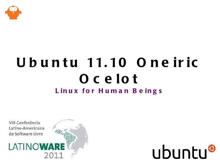 Ubuntu 11.10 Oneiric Ocelot Linux for Human Beings