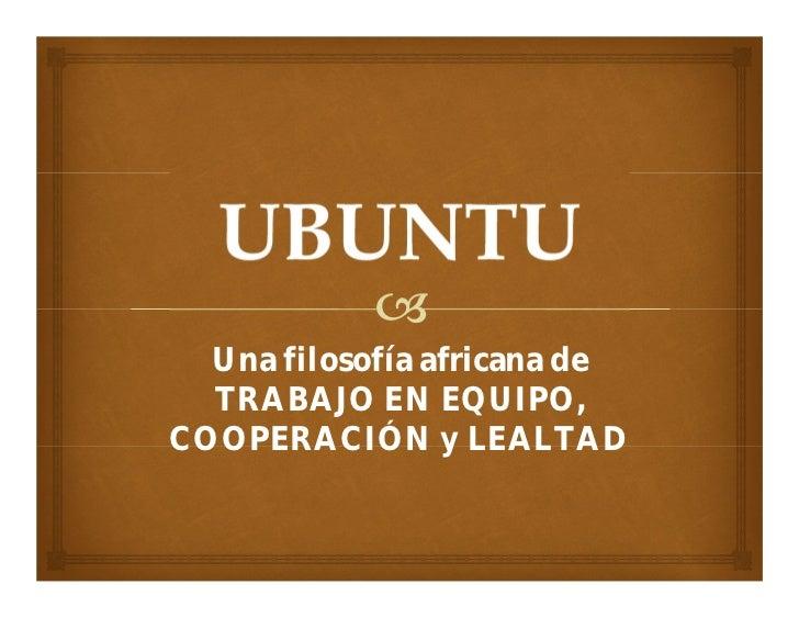 Ubuntu, una filosofía africana de trabajo en equipo, cooperación y ...