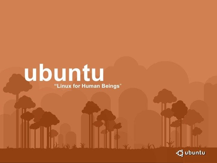 """ubuntu """" Linux for Human Beings """""""