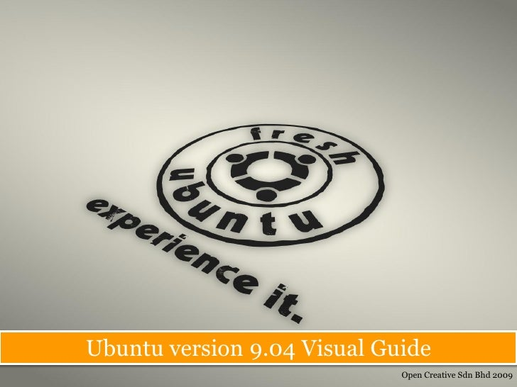 Ubuntu version 9.04 Visual Guide                              Open Creative Sdn Bhd 2009