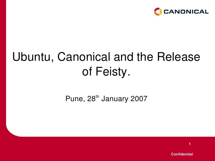 Ubuntu, Canonical and the Release of Feisty. Pune, 28 th  January 2007