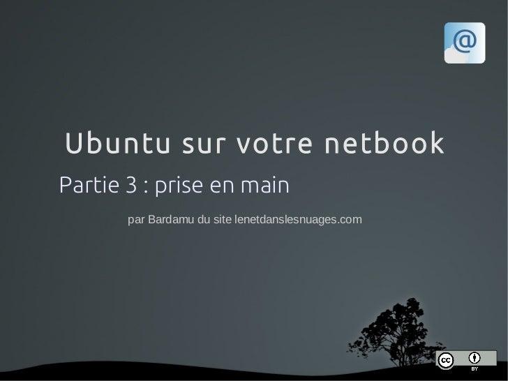 Ubuntu sur votre netbookPartie 3 : prise en main       par Bardamu du site lenetdanslesnuages.com
