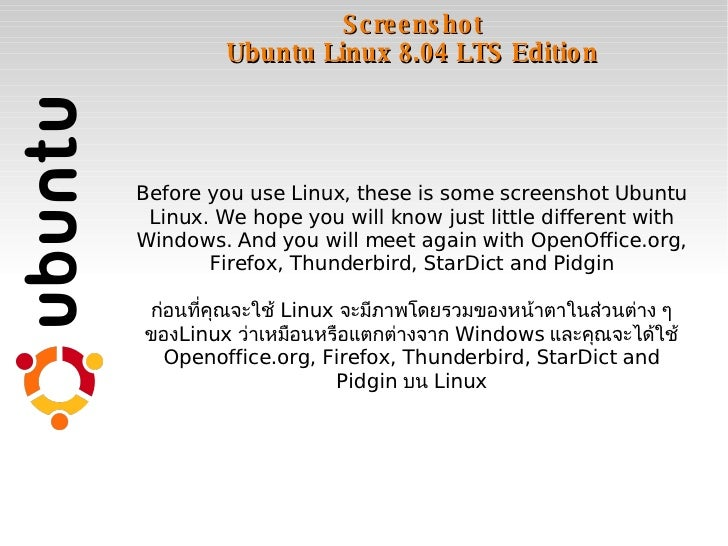 Screenshot Ubuntu Linux 8.04 LTS Edition Before you use Linux, these is some screenshot Ubuntu Linux. We hope you will kno...