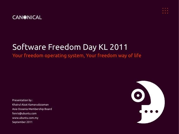 Software Freedom Day KL 2011Your freedom operating system, Your freedom way of lifePresentation by :Khairul Aizat Kamarudz...