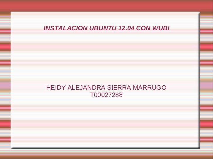 INSTALACION UBUNTU 12.04 CON WUBIHEIDY ALEJANDRA SIERRA MARRUGO            T00027288