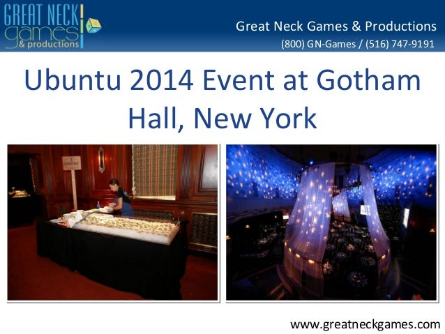 (800) GN-Games / (516) 747-9191 www.greatneckgames.com Great Neck Games & Productions Ubuntu 2014 Event at Gotham Hall, Ne...
