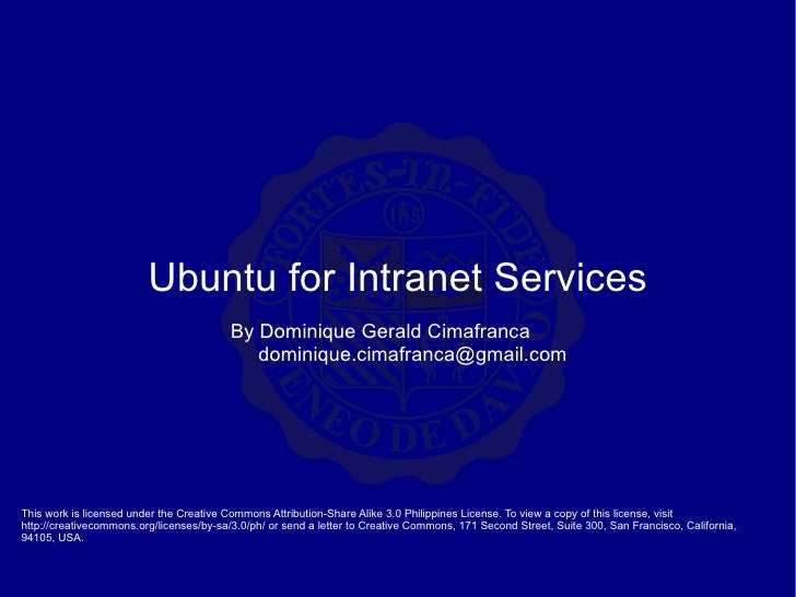 Ubuntu for Intranet Services This work is licensed under the Creative Commons Attribution-Share Alike 3.0 Philippines Lice...