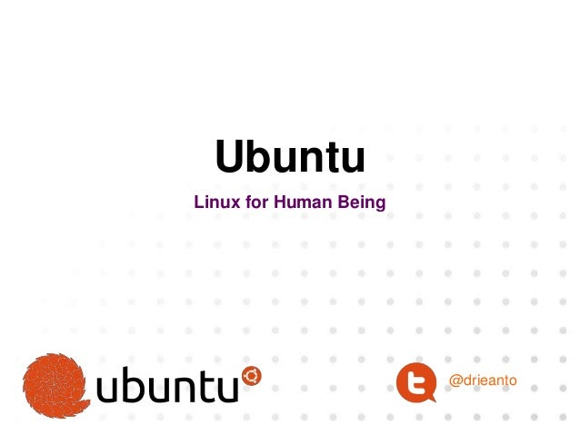 Ubuntu Linux for Human Being @drieanto
