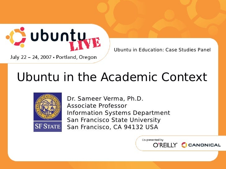 Ubuntu in the Academic Context <ul><li>Dr. Sameer Verma, Ph.D. </li></ul><ul><li>Associate Professor </li></ul><ul><li>Inf...