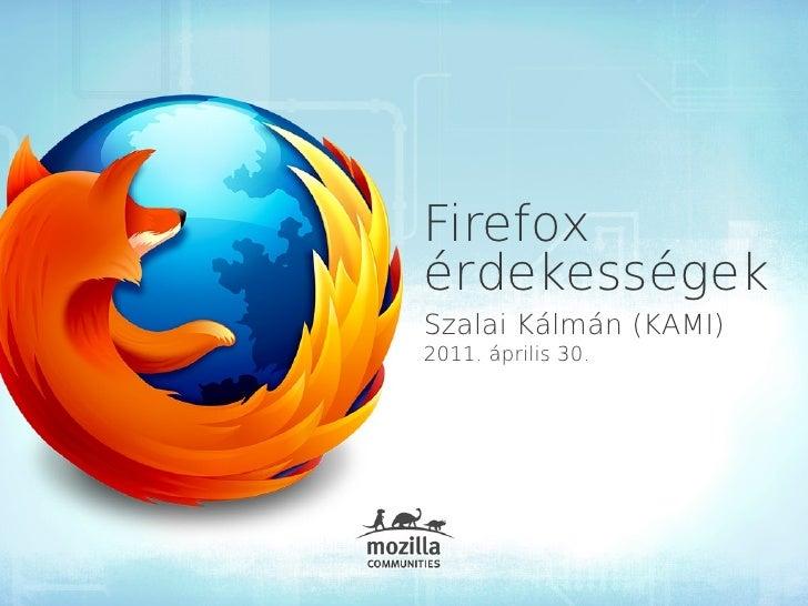 FirefoxérdekességekSzalai Kálmán (KAMI)2011. április 30.