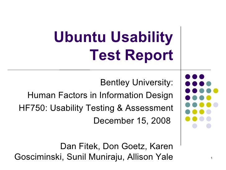 Ubuntu Usability Test Report Bentley University: Human Factors in Information Design HF750: Usability Testing & Assessment...
