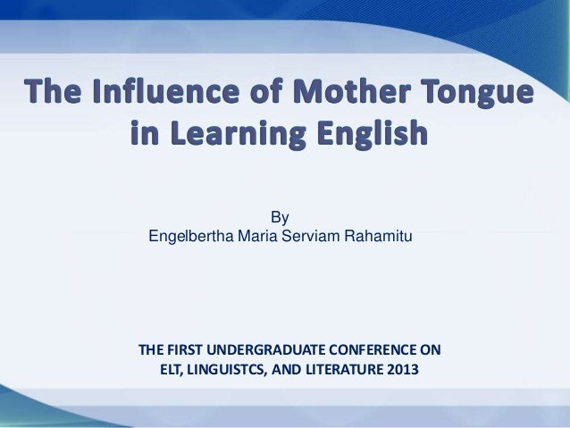 role and influences of mother tongue education essay Being able to do this automatically puts any multilingual person miles ahead of  his  the impact of multilingualism can be traced to even more fields  foreign  language study is simply part of a very basic liberal education: to.
