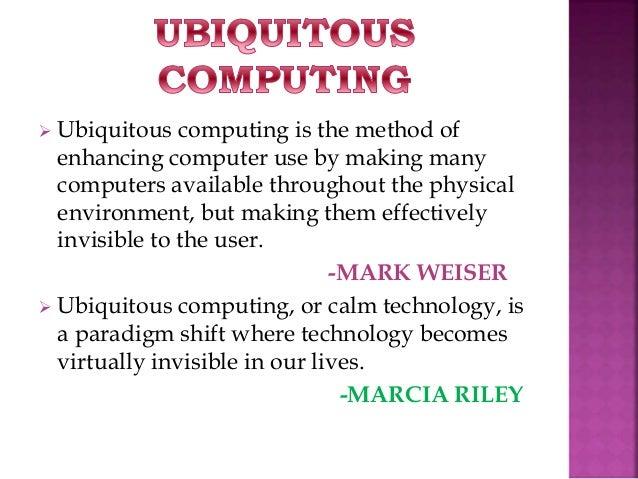 Ubiquitous Computing Weiser Ubiquitous Computing is The