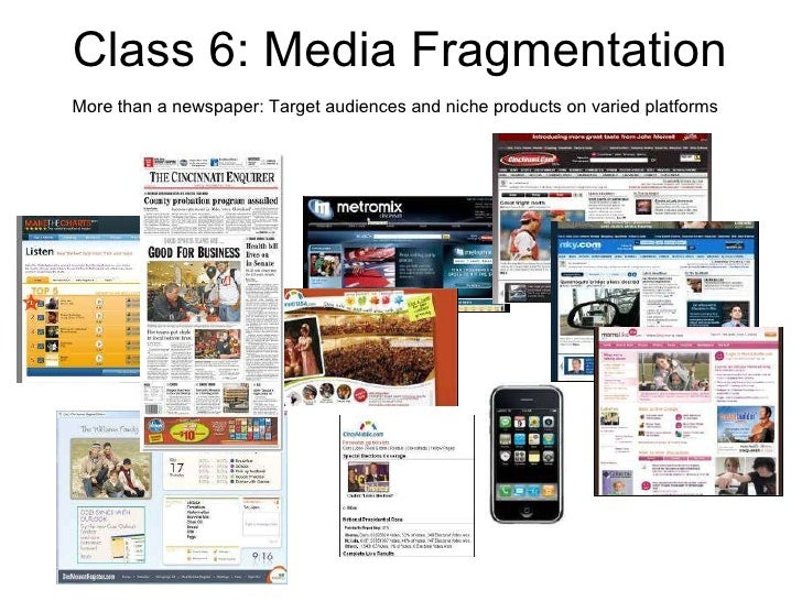 Class 6: Media Fragmentation  More than a newspaper: Target audiences and niche products on varied platforms