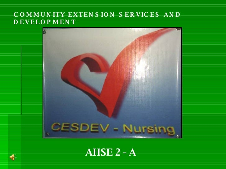 COMMUNITY EXTENSION SERVICES AND DEVELOPMENT AHSE 2 - A
