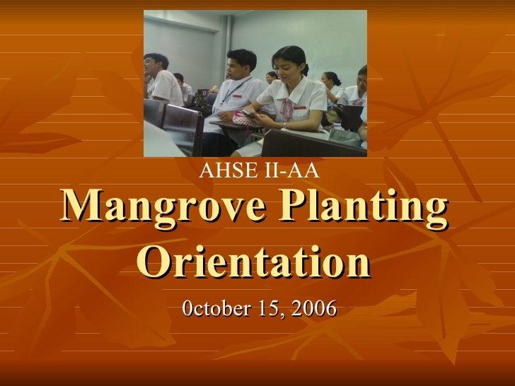 Mangrove Planting Orientation 0ctober 15, 2006 AHSE II-AA