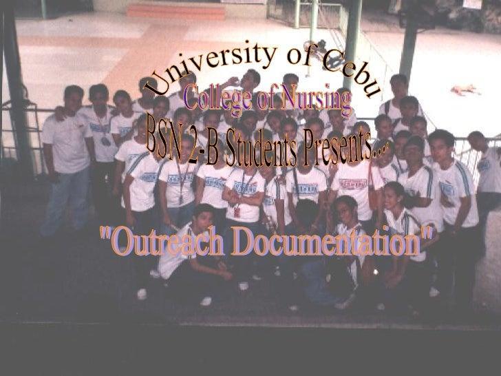 "University of Cebu College of Nursing BSN 2-B Students Presents.... ""Outreach Documentation"""