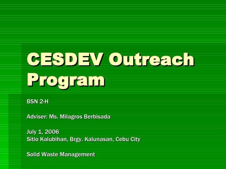 CESDEV Outreach Program BSN 2-H Adviser: Ms. Milagros Berbisada July 1, 2006 Sitio Kalubihan, Brgy. Kalunasan, Cebu City S...