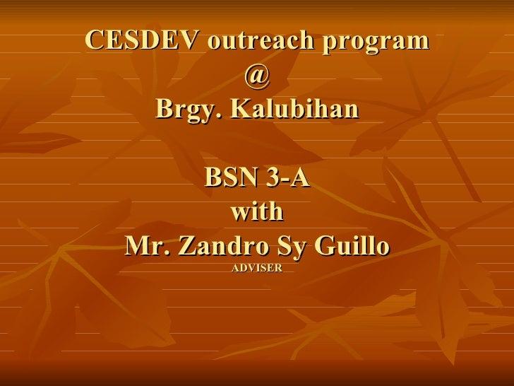 CESDEV outreach program @ Brgy. Kalubihan BSN 3-A with Mr. Zandro Sy Guillo ADVISER