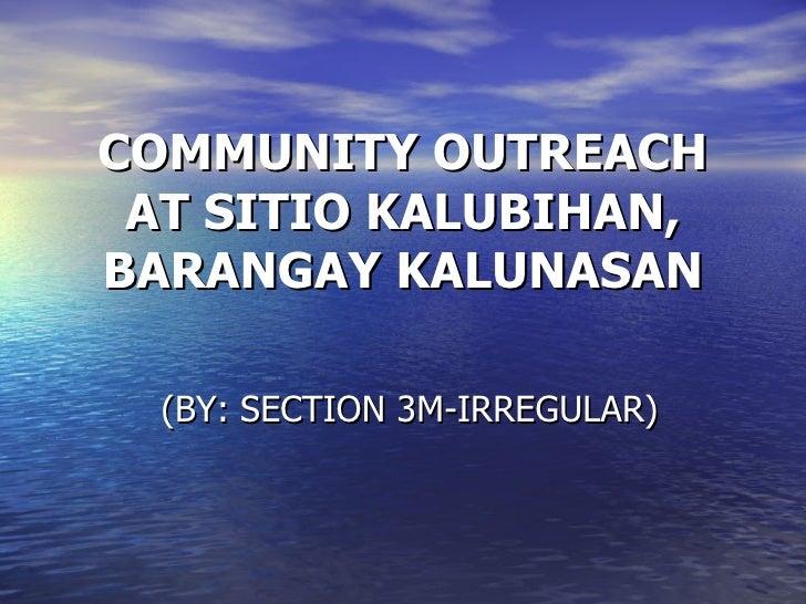 COMMUNITY OUTREACH AT SITIO KALUBIHAN, BARANGAY KALUNASAN (BY: SECTION 3M-IRREGULAR)