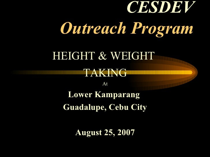 CESDEV Outreach Program HEIGHT & WEIGHT  TAKING At Lower Kamparang  Guadalupe, Cebu City August 25, 2007