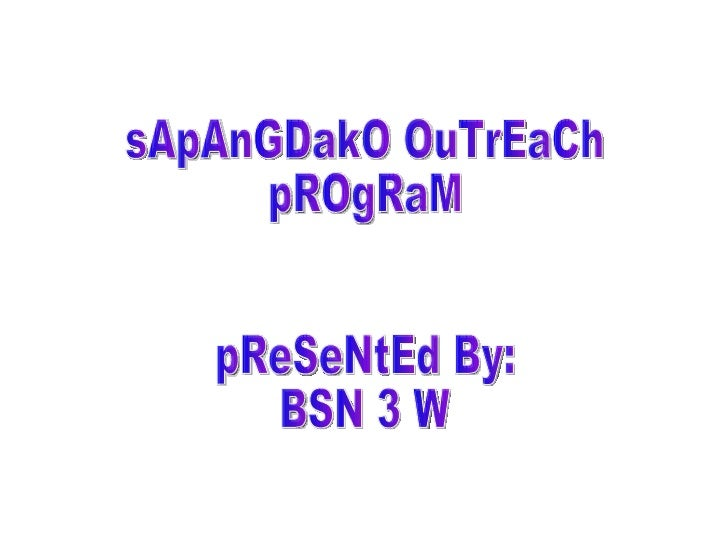 sApAnGDakO OuTrEaCh pROgRaM pReSeNtEd By: BSN 3 W