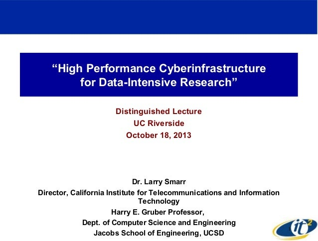 """""""High Performance Cyberinfrastructure for Data-Intensive Research"""" Distinguished Lecture UC Riverside October 18, 2013  Dr..."""
