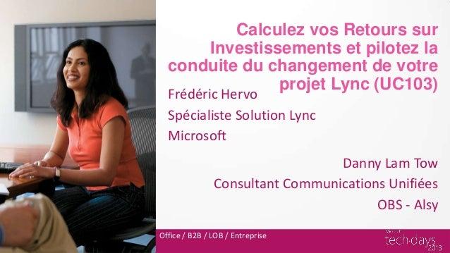 Calculez vos Retours sur      Investissements et pilotez la  conduite du changement de votre               projet Lync (UC...