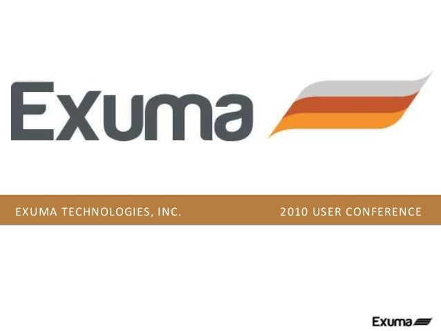 EXUMA TECHNOLOGIES, INC. 2010 USER CONFERENCE