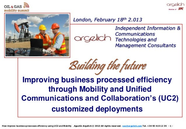 How improve business processes efficiency using UC2 and Mobility . Agustín Argelich © 2013 All rights reserved. aac@argeli...