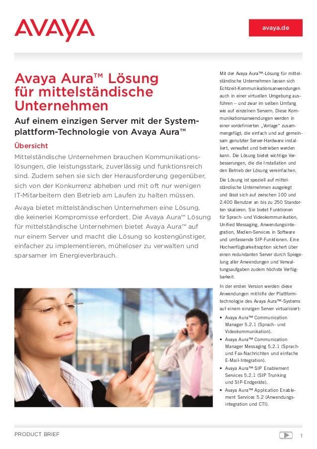 1PRODUCT BRIEF avaya.de Avaya Aura™ Lösung für mittelständische Unternehmen Auf einem einzigen Server mit der System- plat...
