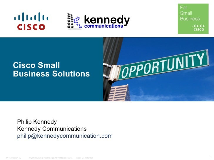 Cisco Small Business Solutions Philip Kennedy Kennedy Communications [email_address]