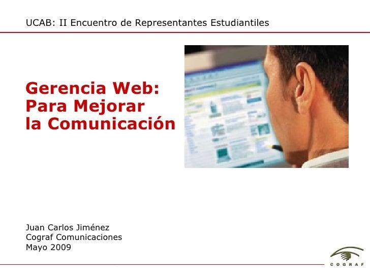 UCAB: II Encuentro de Representantes Estudiantiles Juan Carlos Jiménez Cograf Comunicaciones Mayo 2009 Gerencia Web: Para ...