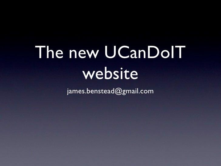 The new UCanDoIT       website    james.benstead@gmail.com