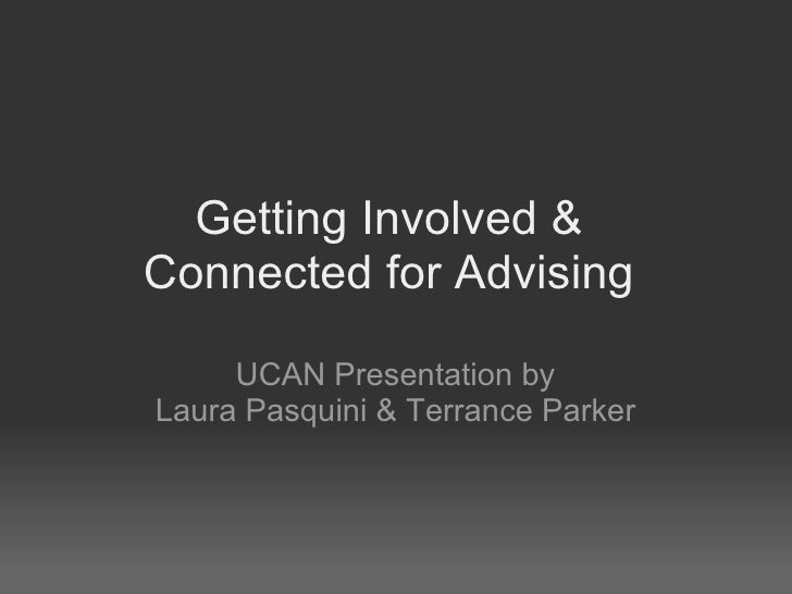 Getting Involved & Connected for Advising UCAN Presentation by Laura Pasquini & Terrance Parker