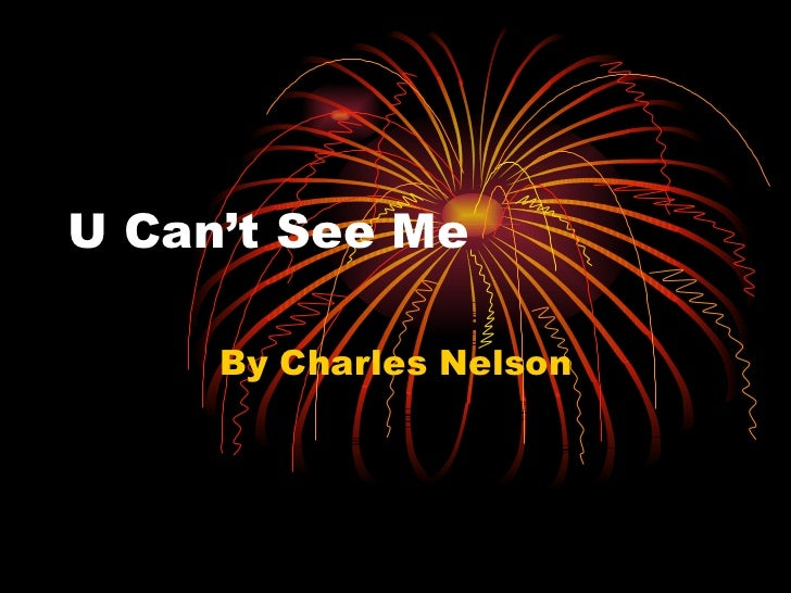 U Can't See Me     By Charles Nelson