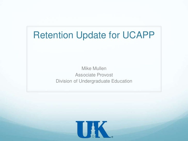 Retention Update for UCAPP<br />Mike Mullen<br />Associate Provost<br />Division of Undergraduate Education<br />
